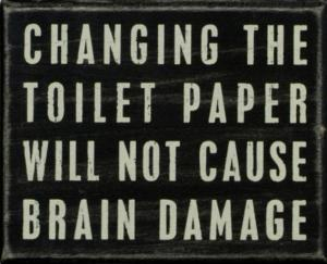 change toilet paper brain damage sign